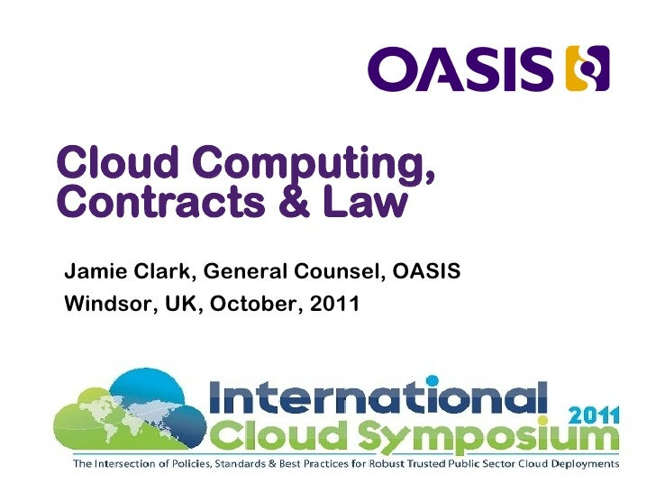Cloud Computing,Contracts & LawJamie Clark, General Counsel, OASISWindsor, UK, October, 2011