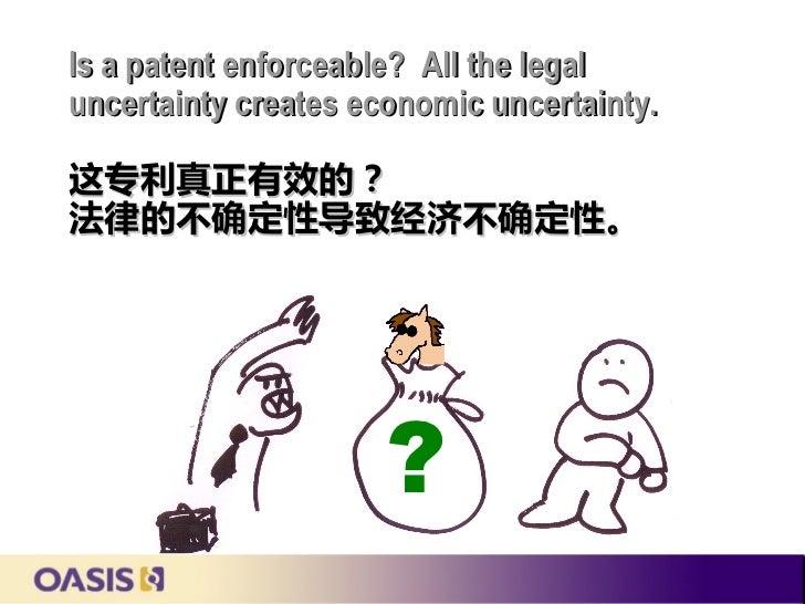 Is a patent enforceable? All the legaluncertainty creates economic uncertainty.这专利真正有效的?法律的不确定性导致经济不确定性。                  ...