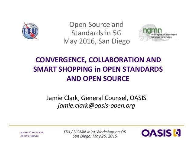 ITU/NGMNJointWorkshoponOS SanDiego,May25,2016 Portions© 2016OASIS Allrightsreserved OpenSourceand Standa...
