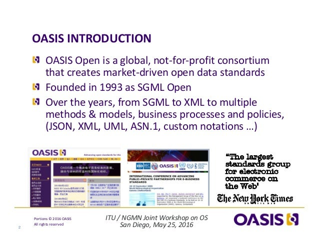 ITU/NGMNJointWorkshoponOS SanDiego,May25,2016 Portions© 2016OASIS Allrightsreserved OASISINTRODUCTION 2 OA...