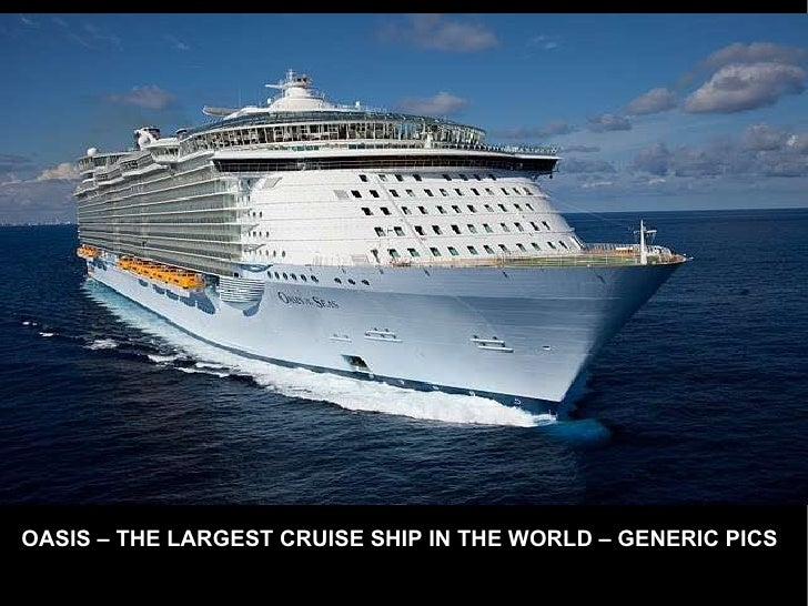 OASIS – THE LARGEST CRUISE SHIP IN THE WORLD – GENERIC PICS