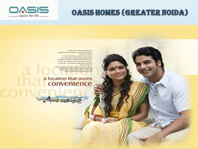 You maY be from anY region of india however You're feeling the heat of Your hometown right here at oasis mY home, gr.noida...