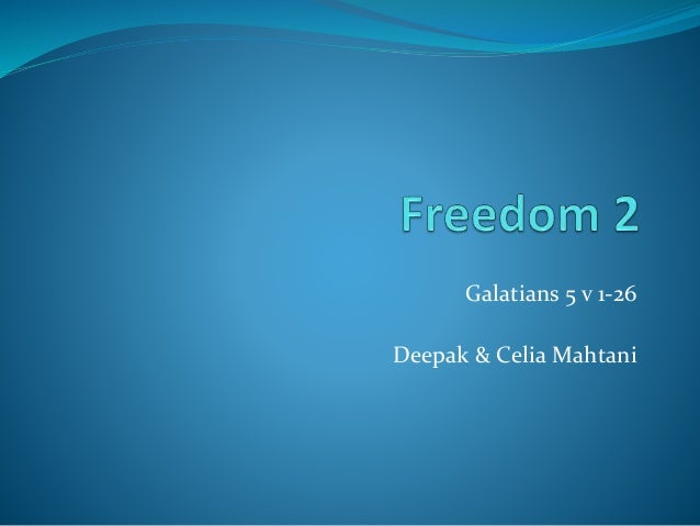 Galatians 5 v 1-26 Deepak & Celia Mahtani