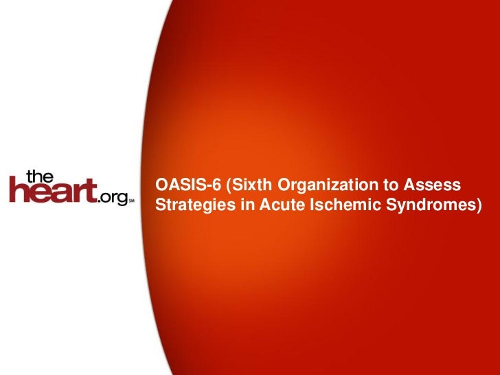OASIS-6 (Sixth Organization to AssessStrategies in Acute Ischemic Syndromes)