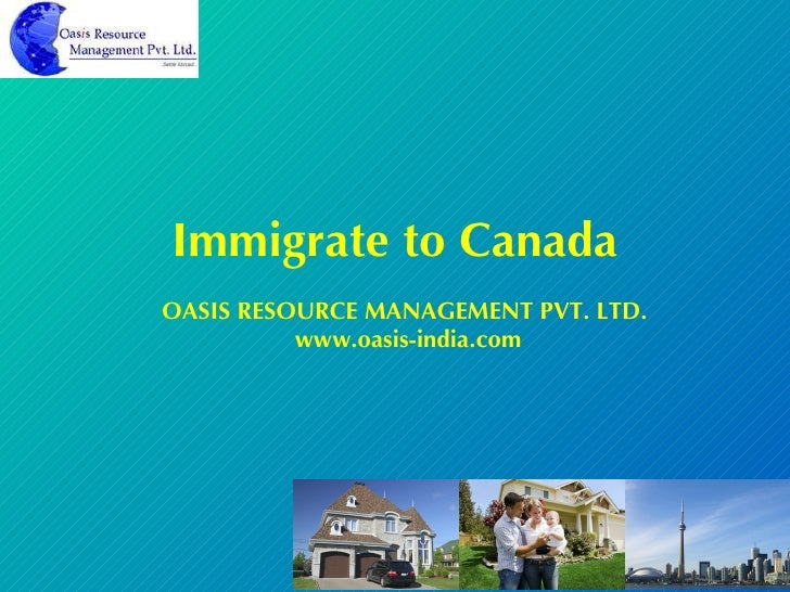 Immigrate to Canada OASIS RESOURCE MANAGEMENT PVT. LTD.  www.oasis-india.com