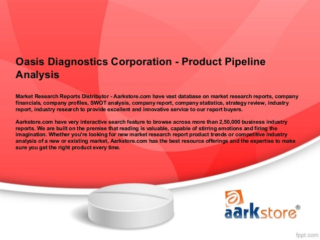 Oasis Diagnostics Corporation - Product PipelineAnalysisMarket Research Reports Distributor - Aarkstore.com have vast data...