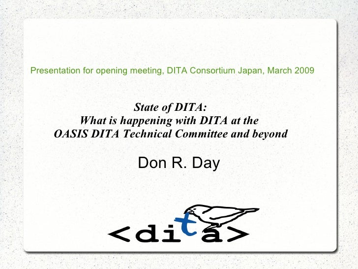 State of DITA: What is happening with DITA at the  OASIS DITA Technical Committee and beyond Don R. Day Presentation for o...
