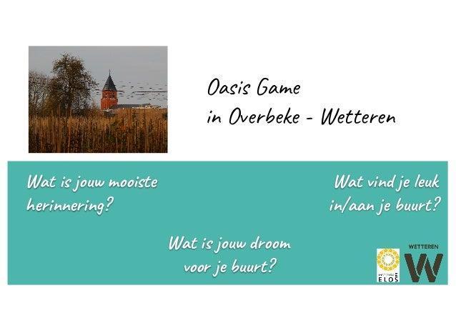 Oasis Game in Overbeke - Wetteren Wat is jouw mooiste herinnering? Wat vind je leuk in/aan je buurt? Wat is jouw droom voo...