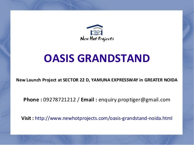 OASIS GRANDSTAND New Launch Project at SECTOR 22 D, YAMUNA EXPRESSWAY in GREATER NOIDA Phone : 09278721212 / Email : enqui...