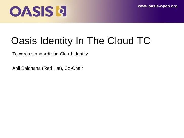 www.oasis-open.orgOasis Identity In The Cloud TCTowards standardizing Cloud IdentityAnil Saldhana (Red Hat), Co-Chair