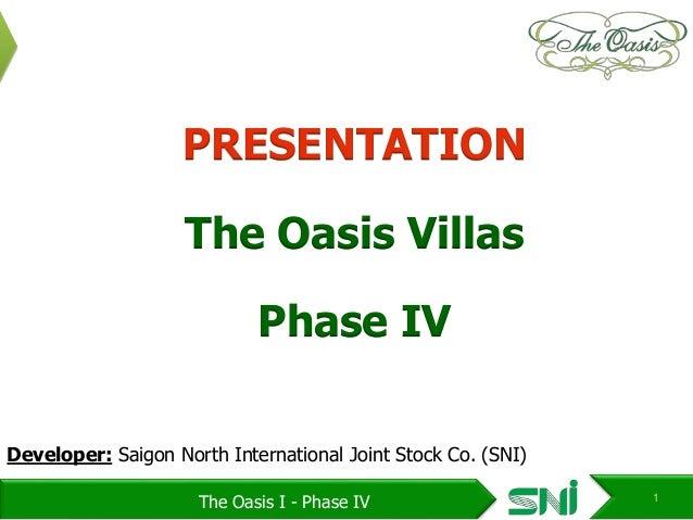 PRESENTATION  The Oasis Villas  Phase IV  Developer: Saigon North International Joint Stock Co. (SNI)  The Oasis I - Phase...