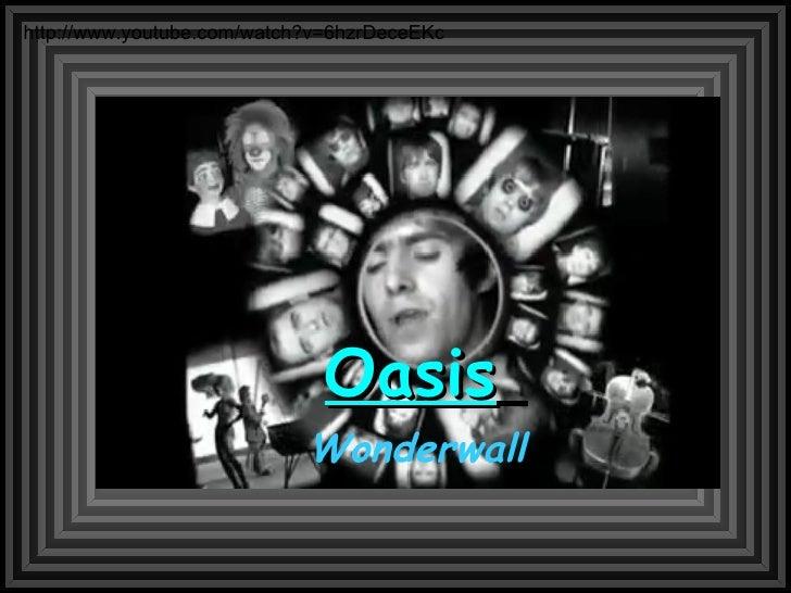 Oasis   Wonderwall http://www.youtube.com/watch?v=6hzrDeceEKc