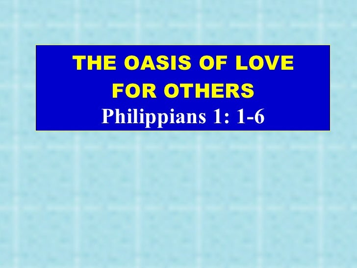 THE OASIS OF LOVE FOR OTHERS Philippians 1: 1-6