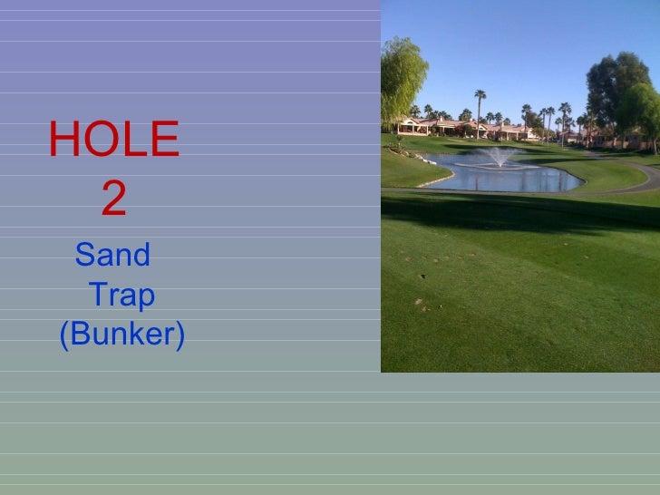 HOLE 2 Sand  Trap (Bunker)
