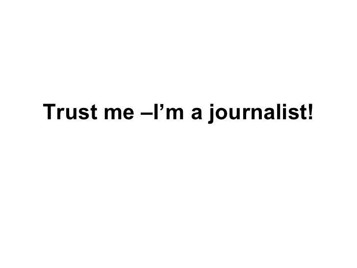 Trust me –I'm a journalist!
