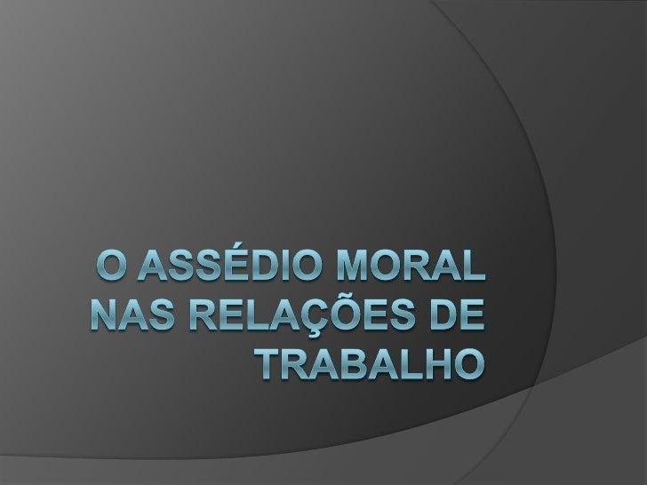 Introdução                Também                 denominado                 psicoterror e coação                 moral, o...