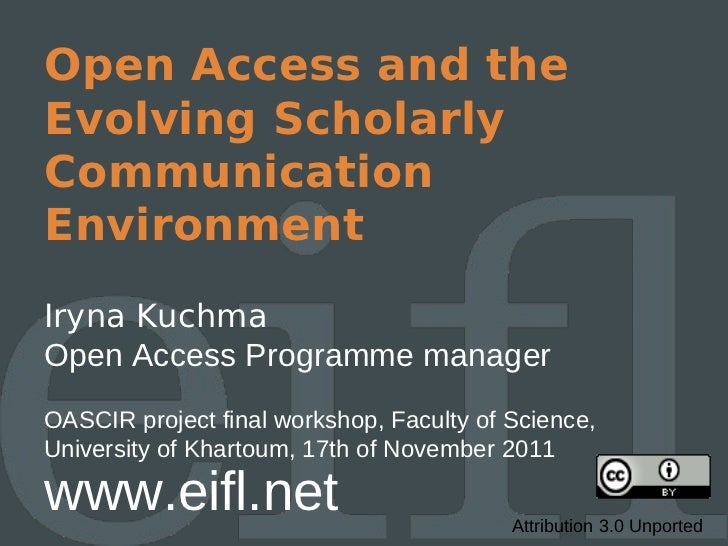 Open Access and theEvolving ScholarlyCommunicationEnvironmentIryna KuchmaOpen Access Programme managerOASCIR project final...