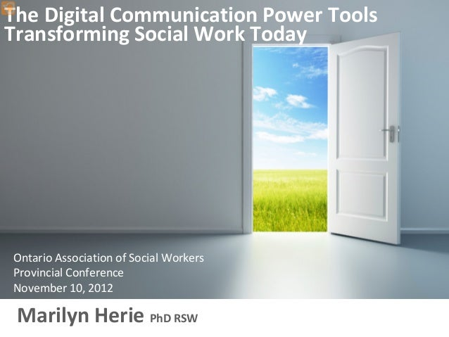 The Digital Communication Power Tools Transforming Social Work TodayOntario Association of Social WorkersProvincial Confer...