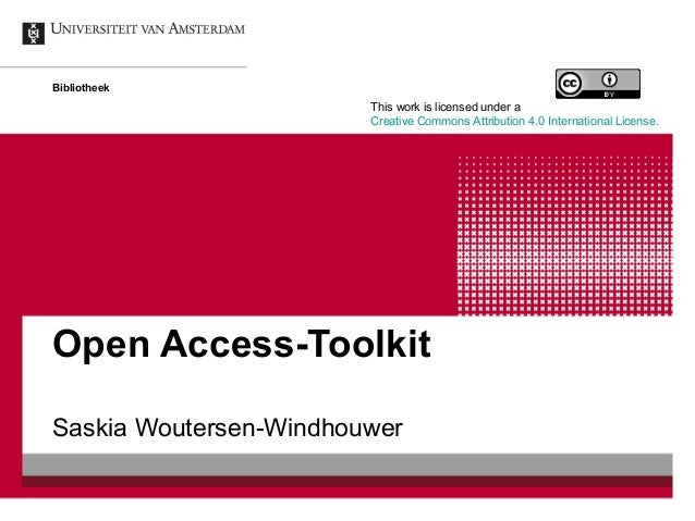 Open Access-Toolkit Saskia Woutersen-Windhouwer Bibliotheek This work is licensed under a Creative Commons Attribution 4.0...