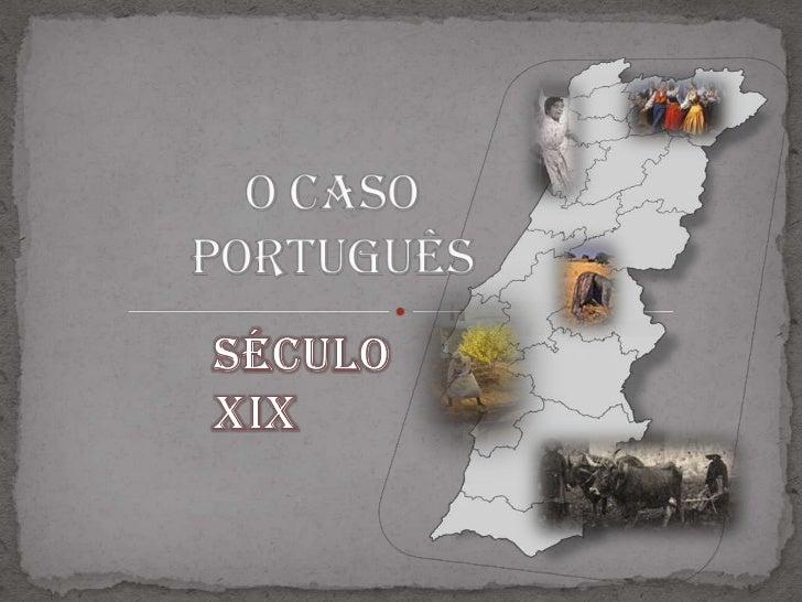 O caso Português<br />Século XIX<br />