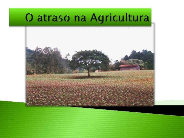 O atraso na Agricultura<br />