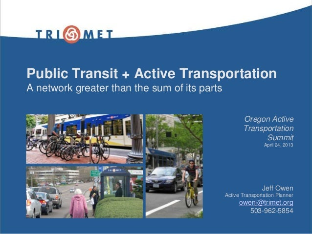 Public Transit + Active TransportationA network greater than the sum of its partsOregon ActiveTransportationSummitApril 24...