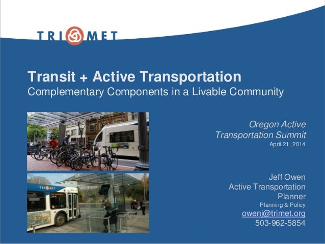 Transit + Active Transportation Complementary Components in a Livable Community Oregon Active Transportation Summit April ...