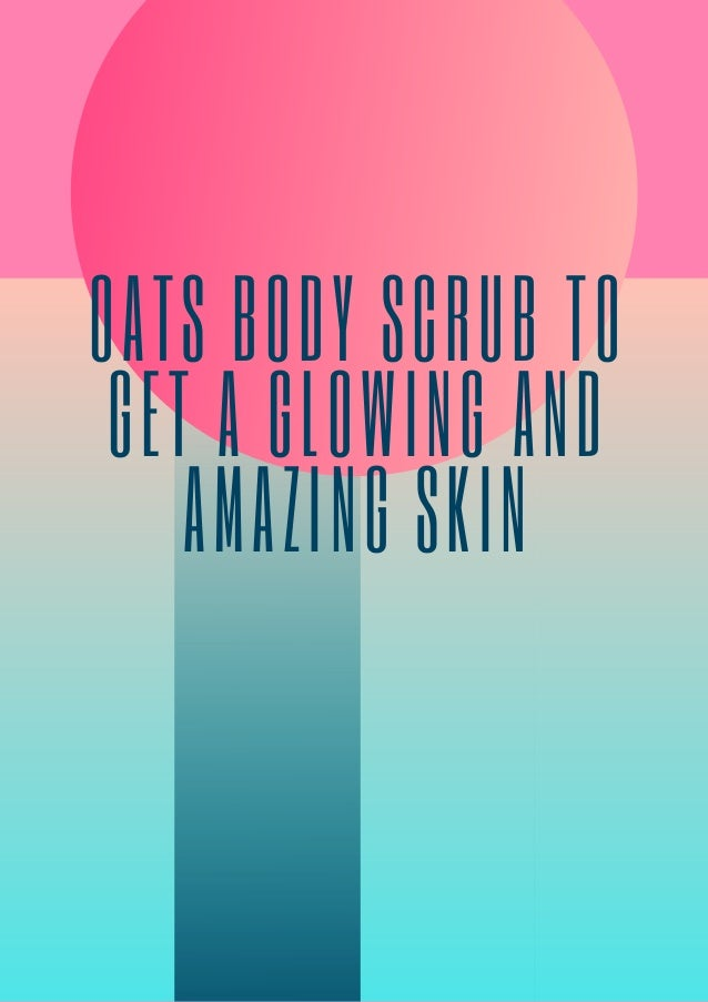 oats body scrub to get a glowing and amazing skin 1 638