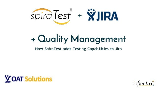 ®® + Quality Management How SpiraTest adds Testing Capabilities to Jira +