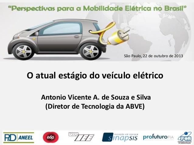 São Paulo, 22 de outubro de 2013  O atual estágio do veículo elétrico Antonio Vicente A. de Souza e Silva (Diretor de Tecn...