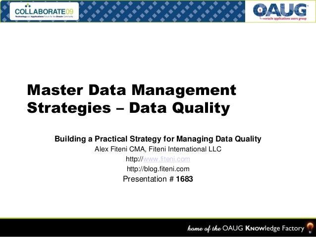 Master Data Management Strategies – Data Quality Building a Practical Strategy for Managing Data Quality Alex Fiteni CMA, ...