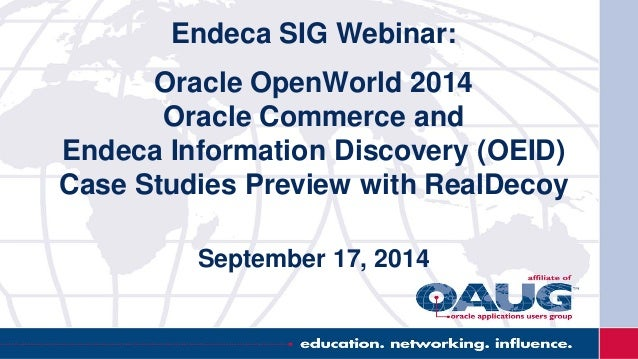 Endeca SIG Webinar: Oracle OpenWorld 2014 Oracle Commerce and Endeca Information Discovery (OEID) Case Studies Preview wit...