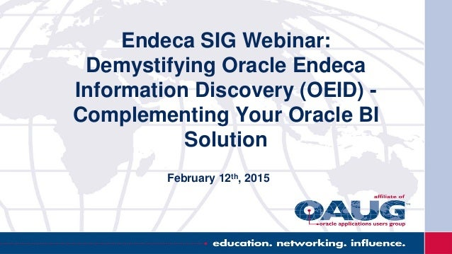Endeca SIG Webinar: Demystifying Oracle Endeca Information Discovery (OEID) - Complementing Your Oracle BI Solution Februa...