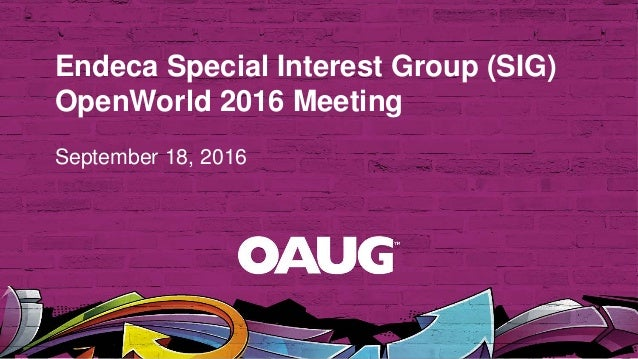 Endeca Special Interest Group (SIG) OpenWorld 2016 Meeting September 18, 2016