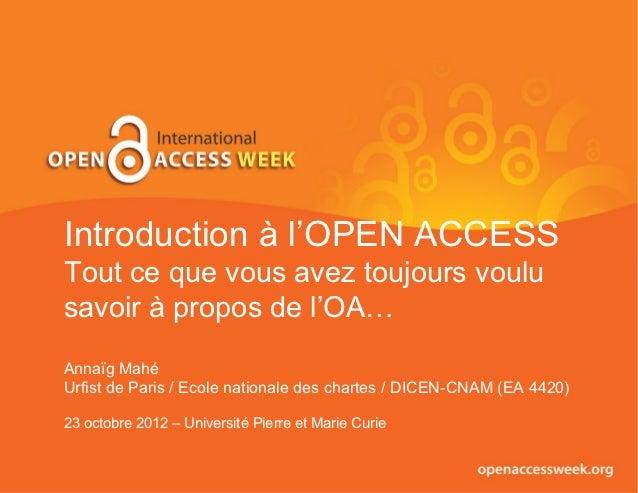 Introduction à l'OPEN ACCESSTout ce que vous avez toujours voulusavoir à propos de l'OA…Annaïg MahéUrfist de Paris / Ecole...
