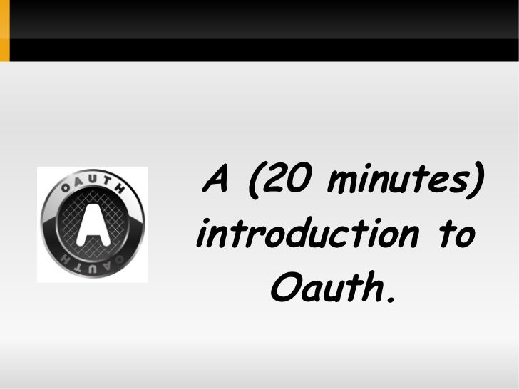 A (20 minutes)introduction to    Oauth.
