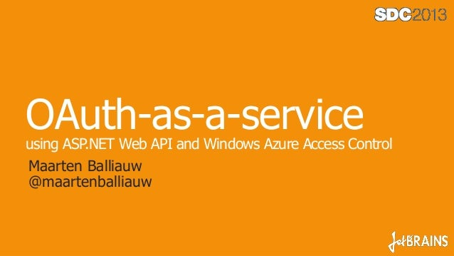 OAuth-as-a-serviceusing ASP.NET Web API and Windows Azure Access ControlMaarten Balliauw@maartenballiauw