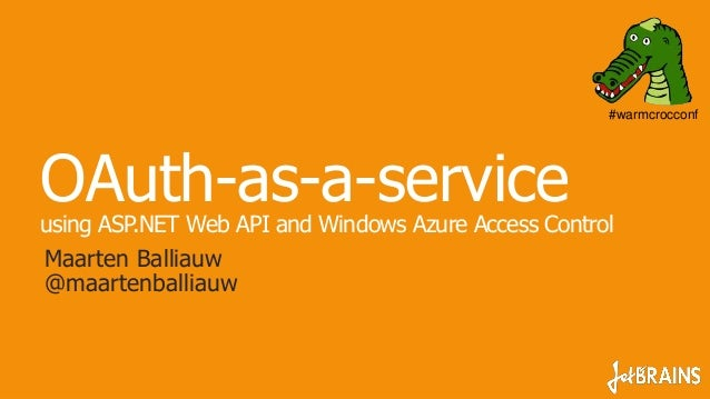 #warmcrocconfOAuth-as-a-serviceusing ASP.NET Web API and Windows Azure Access ControlMaarten Balliauw@maartenballiauw