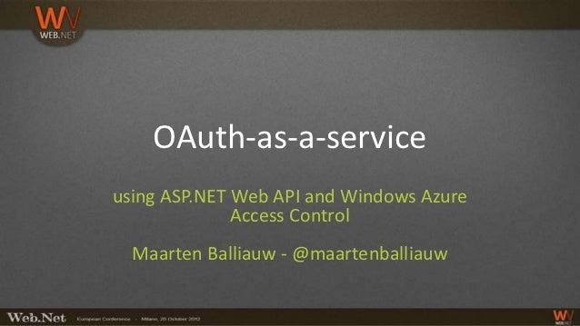 OAuth-as-a-serviceusing ASP.NET Web API and Windows Azure              Access Control  Maarten Balliauw - @maartenballiauw
