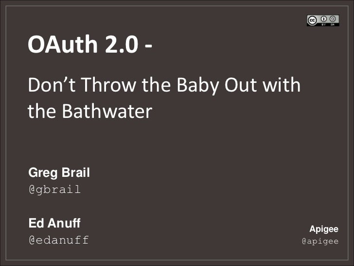 OAuth 2.0 -Don't Throw the Baby Out withthe BathwaterGreg Brail@gbrailEd Anuff                         Apigee@edanuff     ...