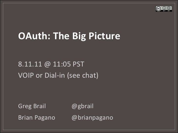 OAuth:	  The	  Big	  Picture	  8.11.11	  @	  11:05	  PST	  VOIP	  or	  Dial-­‐in	  (see	  chat)	  Greg	  Brail 	          ...