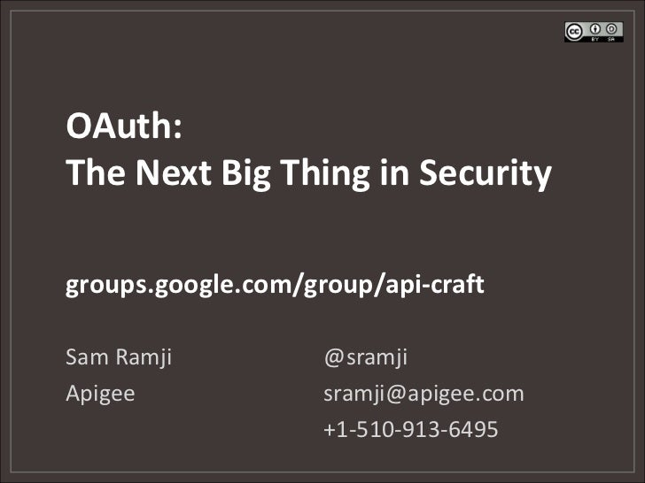 OAuth:The Next Big Thing in Securitygroups.google.com/group/api-craftSam Ramji           @sramjiApigee              sramji...