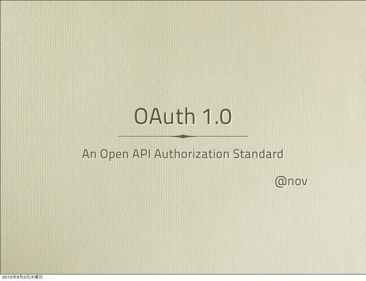 OAuth 1.0                An Open API Authorization Standard                                                 @nov     2010 ...