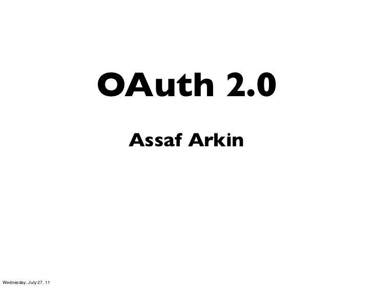 OAuth 2.0                          Assaf ArkinWednesday, July 27, 11