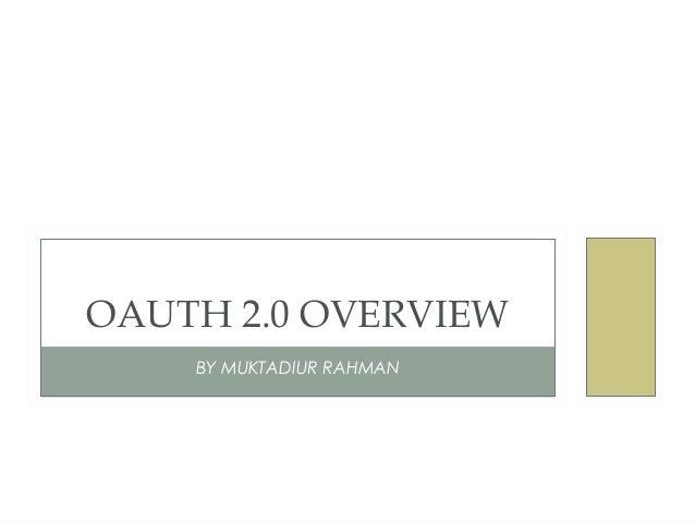 OAUTH 2.0 OVERVIEW    BY MUKTADIUR RAHMAN