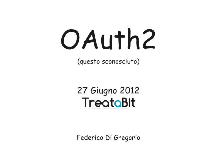 OAuth2 (questo sconosciuto) 27 Giugno 2012 Federico Di Gregorio