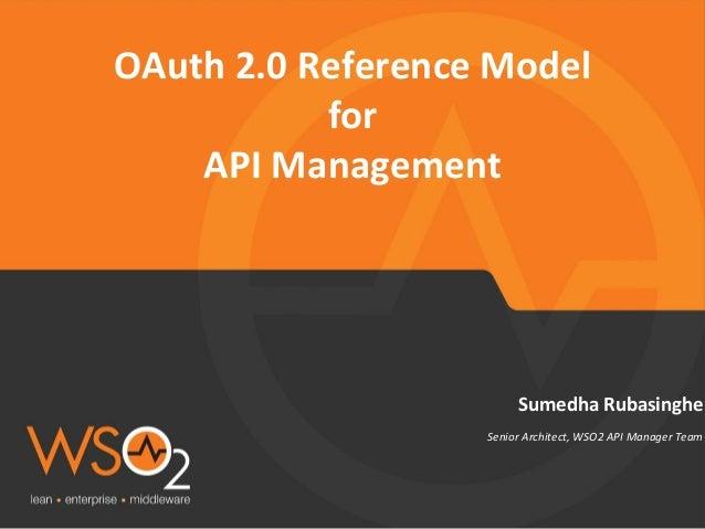 OAuth  2.0  Reference  Model   for     API  Management    Sumedha  Rubasinghe    Senior  Architect,...