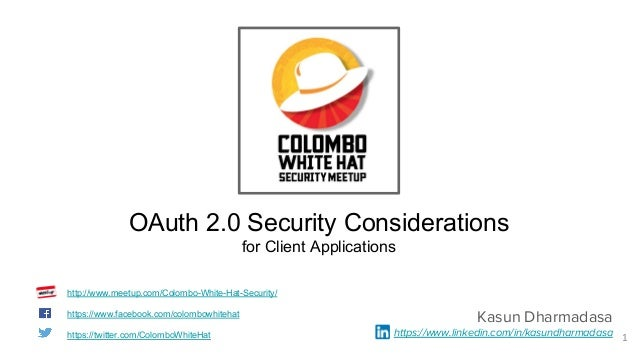 1 OAuth 2.0 Security Considerations for Client Applications Kasun Dharmadasa https://www.linkedin.com/in/kasundharmadasa h...