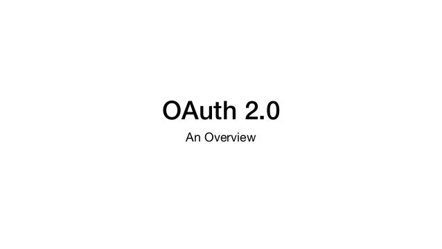 OAuth 2.0 An Overview