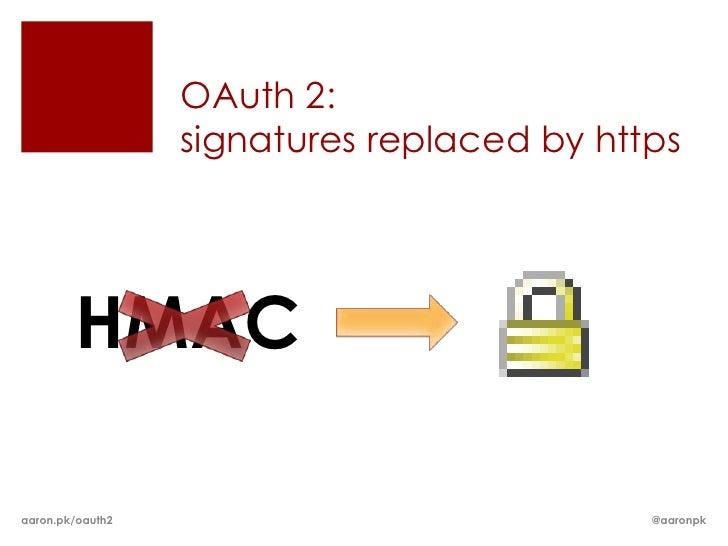 OAuth 2:                  signatures replaced by https        HMACaaron.pk/oauth2                             @aaronpk